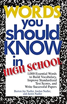 Words You Should Know In High School: 1000 Essential Words To Build Vocabulary, Improve Standardized Test Scores, And Write Successful Papers by [Nadler, Burton Jay, Nadler, Jordan, Nadler, Justin]