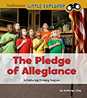 The Pledge of Allegiance: Introducing Primary Sources (Smithsonian Little Explorer)