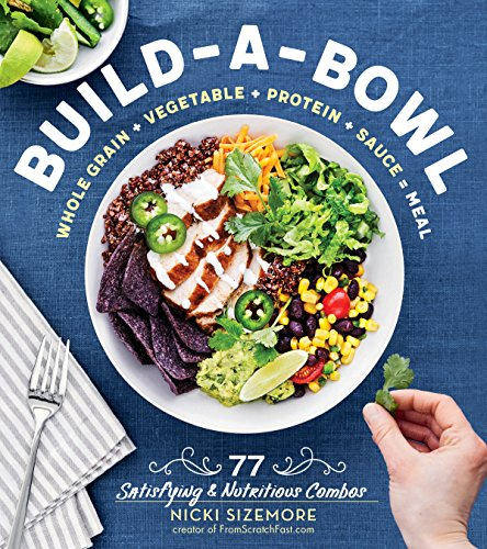 Build-a-Bowl: 77 Satisfying & ...