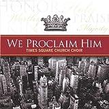 We Proclaim Him by Times Square Church (2004-10-26) 【並行輸入品】