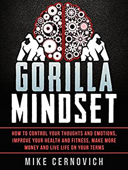 Gorilla Mindset: How to Control Your Thoughts and Emotions and Live Life on Your Terms by [Cernovich, Mike]