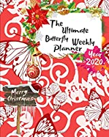 The Ultimate Merry Christmas Butterfly Weekly Planner Year 2020: Best Gift For All Age, Keep Track Planning Notebook & Organizer Logbook For Weekly And Monthly Purpose To Create, Schedule And Manage To Achieve Your Goals With The Pretty Modern Calendar