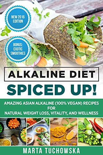 Download Alkaline Diet: Spiced Up!: Amazing Asian Alkaline (100% Vegan) Recipes for Weight Loss, Vitality and Wellness. (Alkaline, Plant-Based Book 2) (English Edition) B00P95CQTY