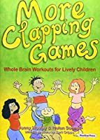 More Clapping Games: Pt.1&2: Whole Brain Workouts for Lively Children