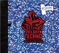 Let the Children Techno: Compiled & Mixed By Busy P & DJ Mehdi