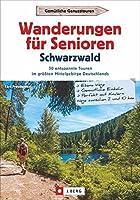 Wanderungen fuer Senioren Schwarzwald: 30 entspannte Touren im groessten Mittelgebirge Deutschlands