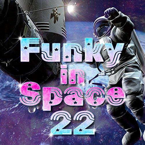 Funky In Space 22 - 宇宙でもファンキーに...