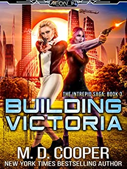 Building Victoria: A Military Science Fiction Space Opera Epic (Aeon 14: The Intrepid Saga Book 3) by [Cooper, M.D.]