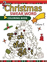 Christmas Swear Word Coloring Book: A Relaxation Coloring Book for Adults Flowers, Animals and Mandala Pattern