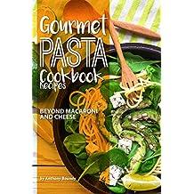 Gourmet Pasta Cookbook Recipes: Beyond Macaroni and Cheese