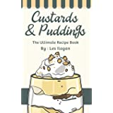 Custards & Puddings: The Ultimate Recipe Book