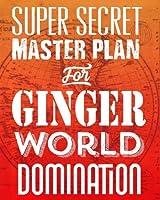 Super Secret Master Plan For Ginger World Domination: Funny Blank Gag Book Notebook Journal For Fearless Gingers