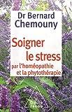 Soigner le stress par l'homeopathie et la phytotherapie