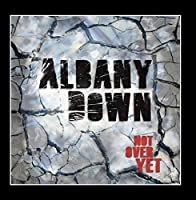 Not Over Yet by Albany Down