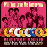Will You Love Me Tomorrow Girl Groups of 50's & 60