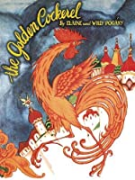 The Golden Cockerel: From the Original Russian Fairy Tale of Alexander Pushkin (Dover Children's Classics)
