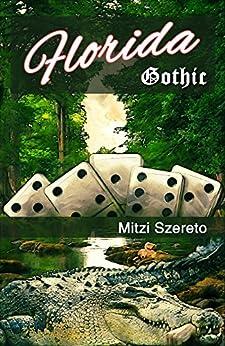 Florida Gothic (The Gothic Series Book 1) by [Szereto, Mitzi]