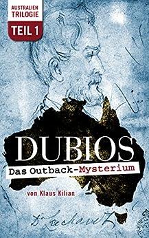 DUBIOS: Das Outback-Mysterium (Australien-Trilogie 1) (German Edition) by [Kilian, Klaus]