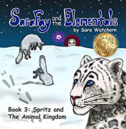 Sara Fay and the Elementals: Book 3: Spritz and The Animal Kingdom by [Watchorn, Sara]