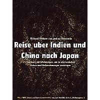 Reise über Indien und China nach Japan.: Tagebuch mit Erfahrungen, um zu überseeischen Reisen und Unternehmungen anzuregen. (German Edition)