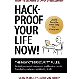 Hack-Proof Your Life Now!: The New Cybersecurity Rules: Protect your email, computer, and bank accounts from hackers, malware