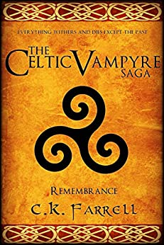 Remembrance: Book Four (The Celtic Vampyre Saga 4) by [Farrell, C.K.]
