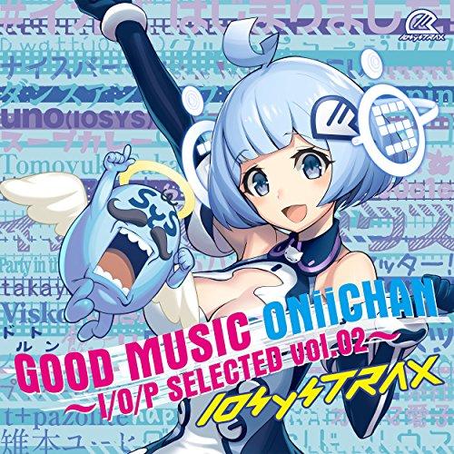 GOOD MUSIC ONiiCHAN ~I/O/P SEL...