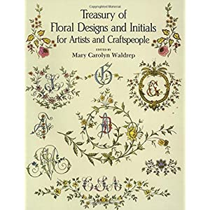 Treasury of Floral Designs and Initials for Artists and Craftspeople (Dover Pictorial Archive)