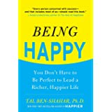Being Happy: You Don't Have to Be Perfect to Lead a Richer, Happier Life: You Don't Have to Be Perfect to Lead a Richer, Happ