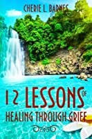 12 Lessons of Healing Through Grief