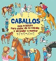 Caballos : guía practica para cuidar de tu caballo y aprender a montar