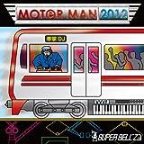 MOTOR MAN 2012(モーターマン2012)