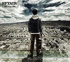 I Wanna Be...♪SPYAIR