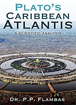 [Flambas, Dr. P. P.]のPlato's Caribbean Atlantis: A Scientific Analysis (English Edition)
