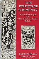 The Politics of Community: A Feminist Critique of the Liberal-Communitarian Debate