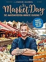 It's Market Day: Die angesagtesten Maerkte Europas Marktfrisch auf den Teller