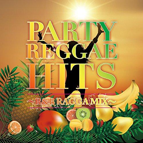 PARTY REGGAE HITS ~R&B RAGGA MIX~