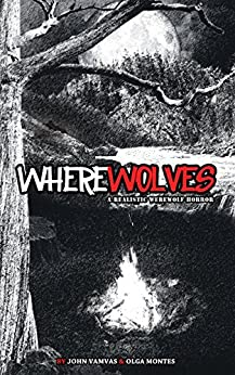 WHEREWOLVES: A Realistic Werewolf Horror by [Vamvas, John, Montes, Olga]