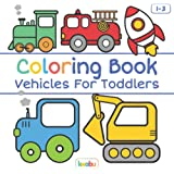 Coloring Book Vehicles For Toddlers: First Doodling For Children Ages 1-3 - Digger, Car, Fire Truck And Many More Big Vehicle