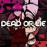 DEAD OR LIE(初回限定アニメ盤CD+DVD)TVアニメ(ダンガンロンパ3-The End of 希望ヶ峰学園- 未来編)オープニングテーマ