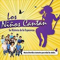 Los Ninos Cantan: La Historia De La Esperanza