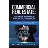Commercial Real Estate: Journey Towards Financial Freedom: What Everyone Ought To Know About Commercial Real Estate Investing