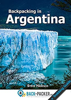 Backpacking in Argentina: Travel Guide & Trekking Guide for Independent Travelers by [Hänisch, Steve]