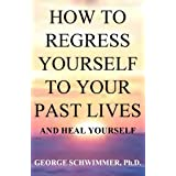 HOW TO REGRESS YOURSELF TO YOUR PAST LIVES AND HEAL YOURSELF