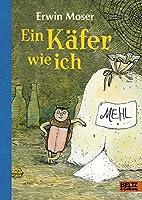 Ein Kaefer wie ich: Die abenteuerlichen Erlebnisse eines Mehlkaefers. Roman fuer Kinder. Mit Federzeichnungen des Autors