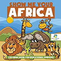 Show Me Your Africa Coloring Book for Educational Purposes