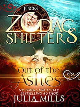 Out of the Ashes: A Zodiac Shifters Paranormal Romance: Pisces by [Mills, Julia]