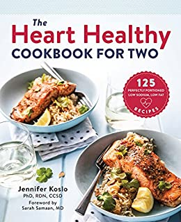 The Heart Healthy Cookbook for Two: 125 Perfectly Portioned Low Sodium, Low Fat Recipes by [Koslo PhD RD CSSD, Jennifer]