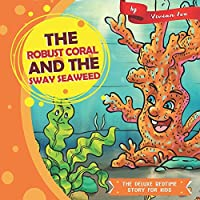 The Robust Coral and The Sway Seaweed (The Deluxe Bedtime Story for Kids)