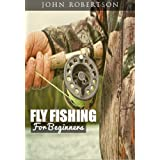 Fly Fishing For Beginners: Learn What It Takes To Become A Fly Fisher, Including 101 Fly Fishing Tips and Tricks For Beginner